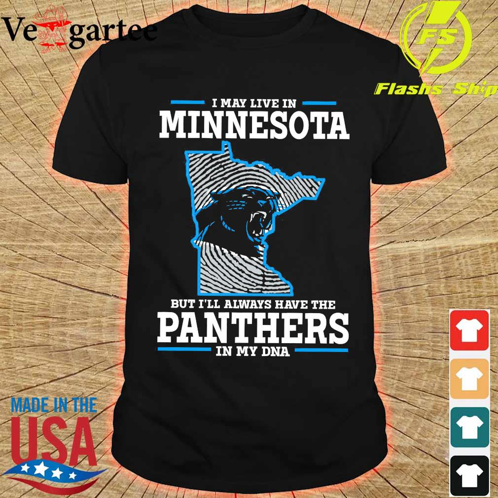 I may live in Minnesota but I'll always have the Panthers in my DNA shirt
