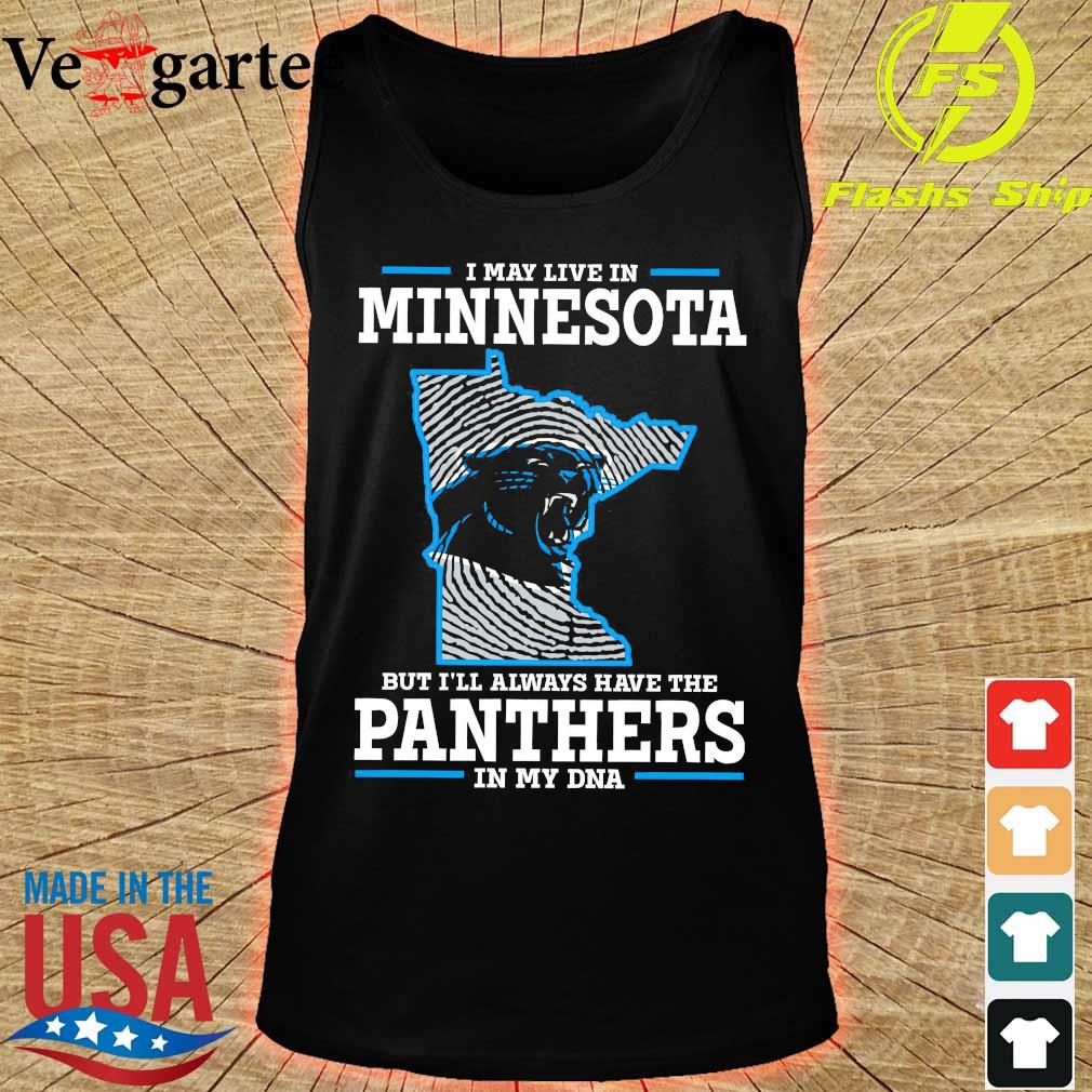I may live in Minnesota but I'll always have the Panthers in my DNA s tank top