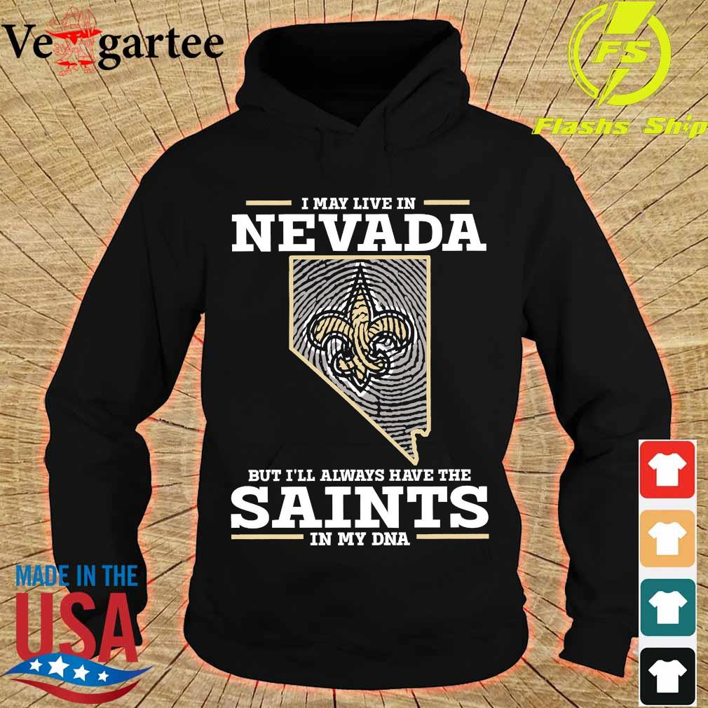 I may live in Nevada but I'll always have the Saints in my DNA s hoodie