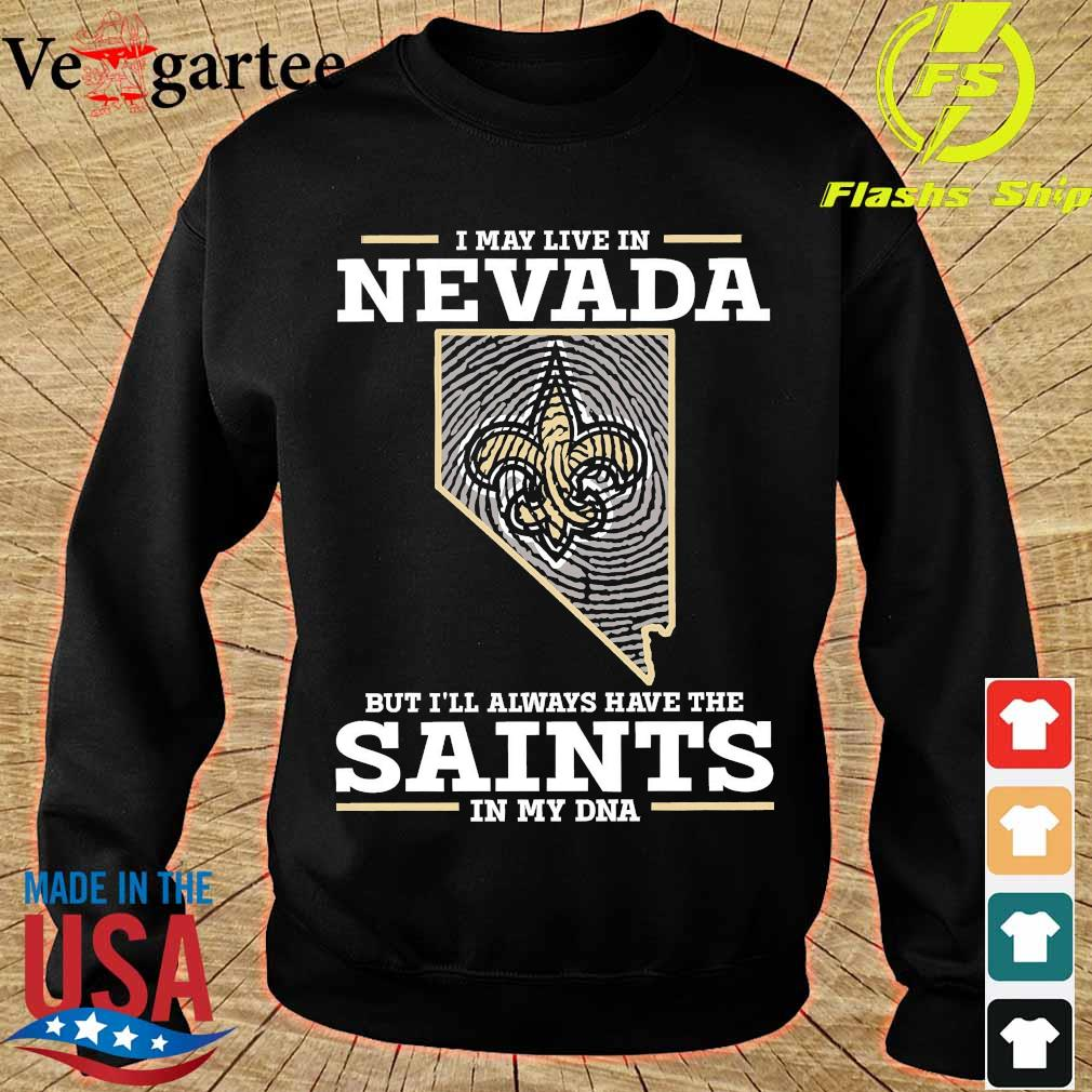 I may live in Nevada but I'll always have the Saints in my DNA s sweater