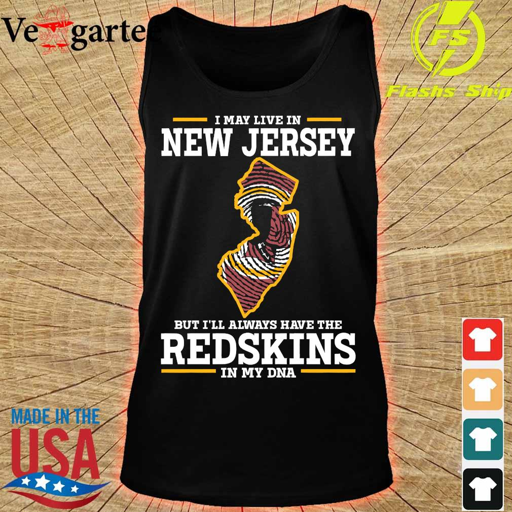 I may live in New Jersey but I'll always have the Redskins in my DNA s tank top