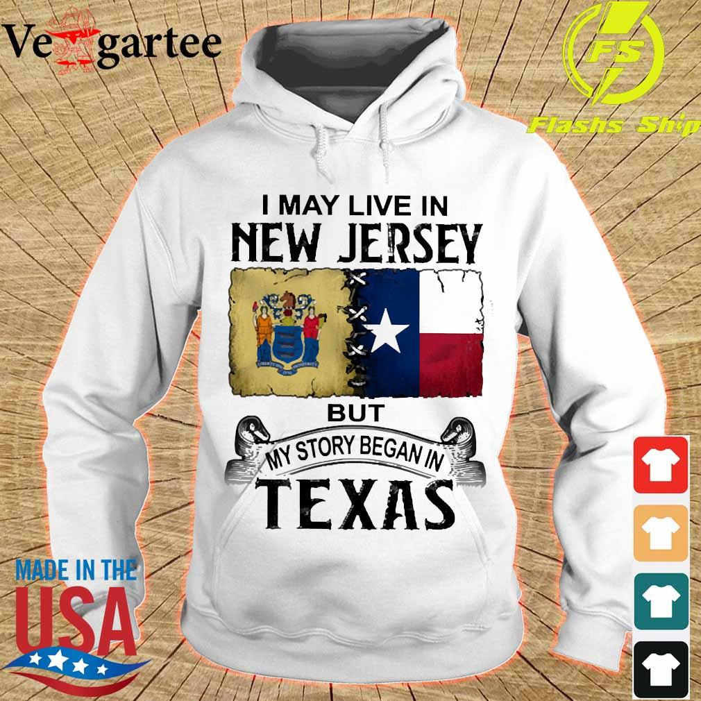 I may live in New Jersy but my story began in Texas s hoodie