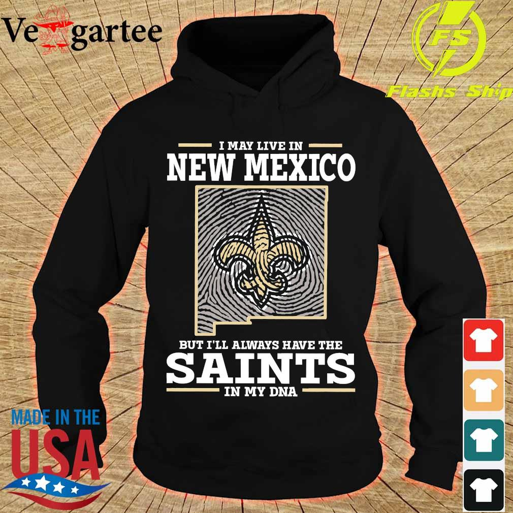 I may live in New Mexico but I'll always have the Saints in my DNA s hoodie