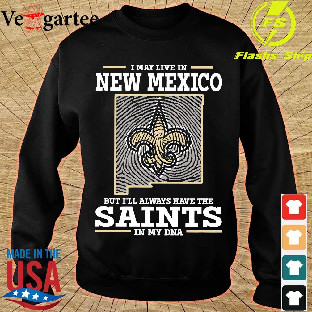 I may live in New Mexico but I'll always have the Saints in my DNA s sweater