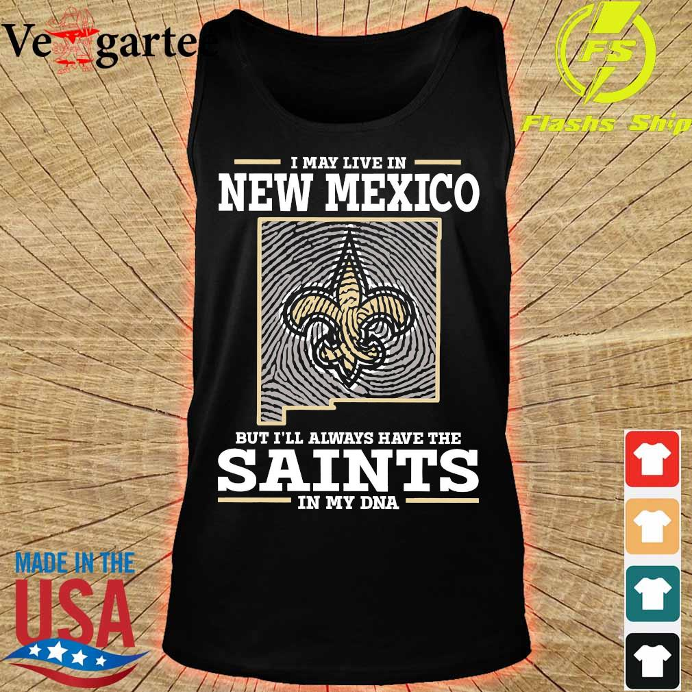 I may live in New Mexico but I'll always have the Saints in my DNA s tank top