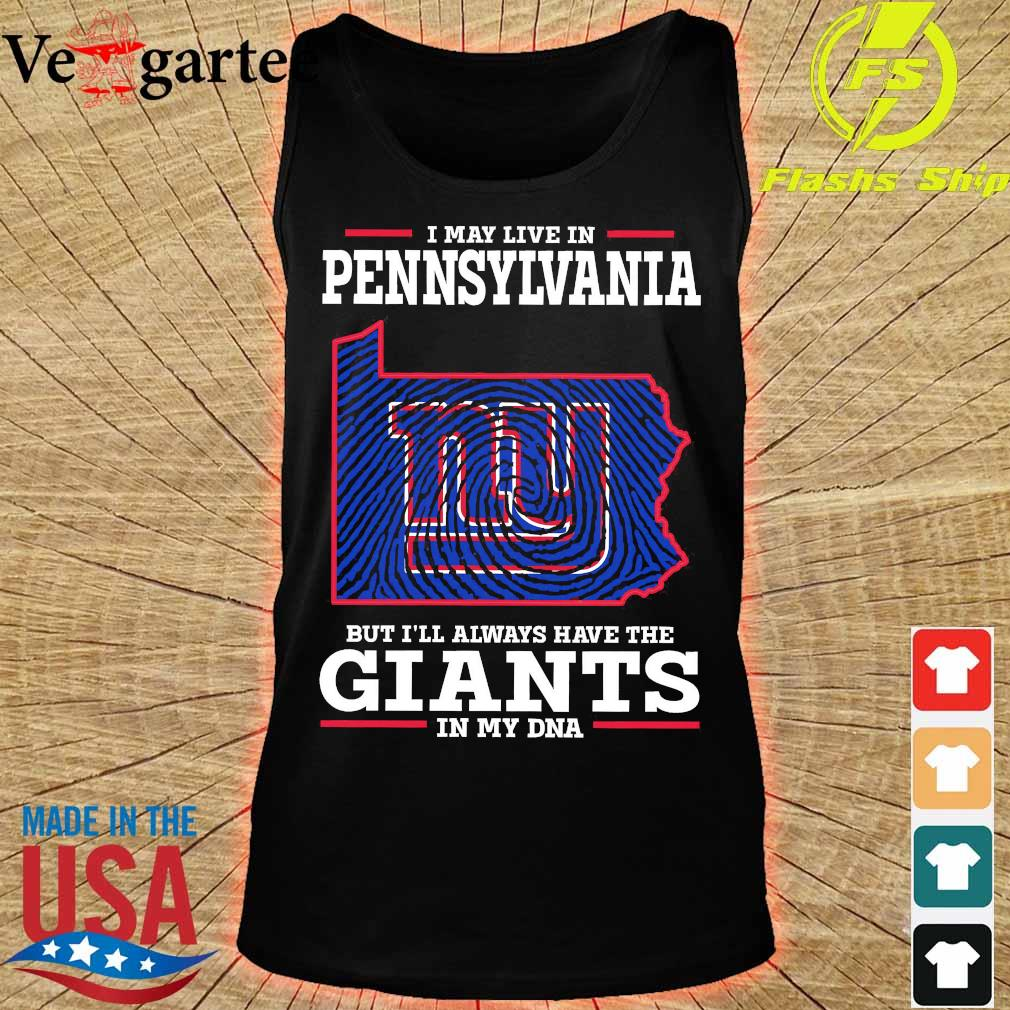 I may live in Pennsylvania but I'll always have the Giants in my DNA s tank top