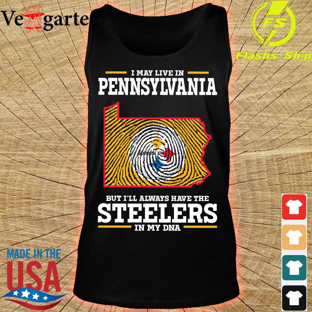 I may live in Pennsylvania but I'll always have the Steelers in my DNA s tank top
