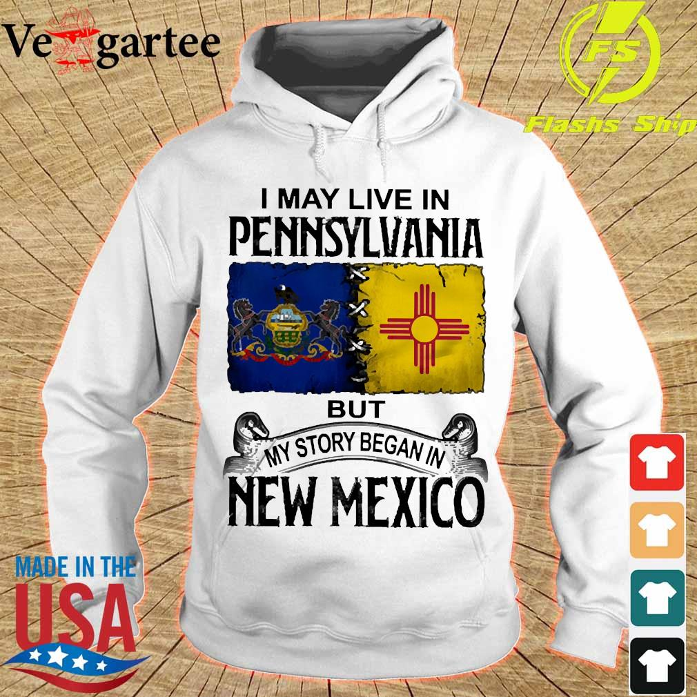 I may live in Pennsylvania but my story began in New Mexico s hoodie