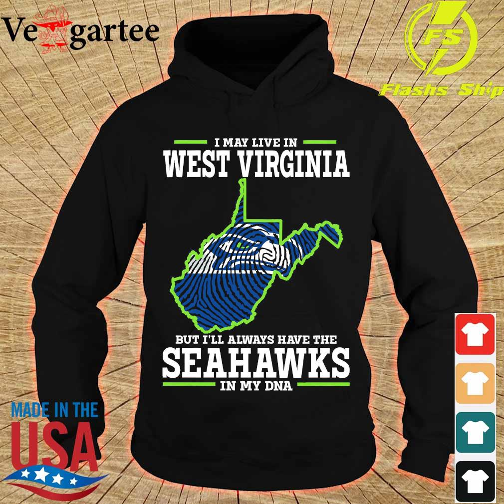 I may live in West Virginia but I'll always have the Seahawks in my DNA s hoodie
