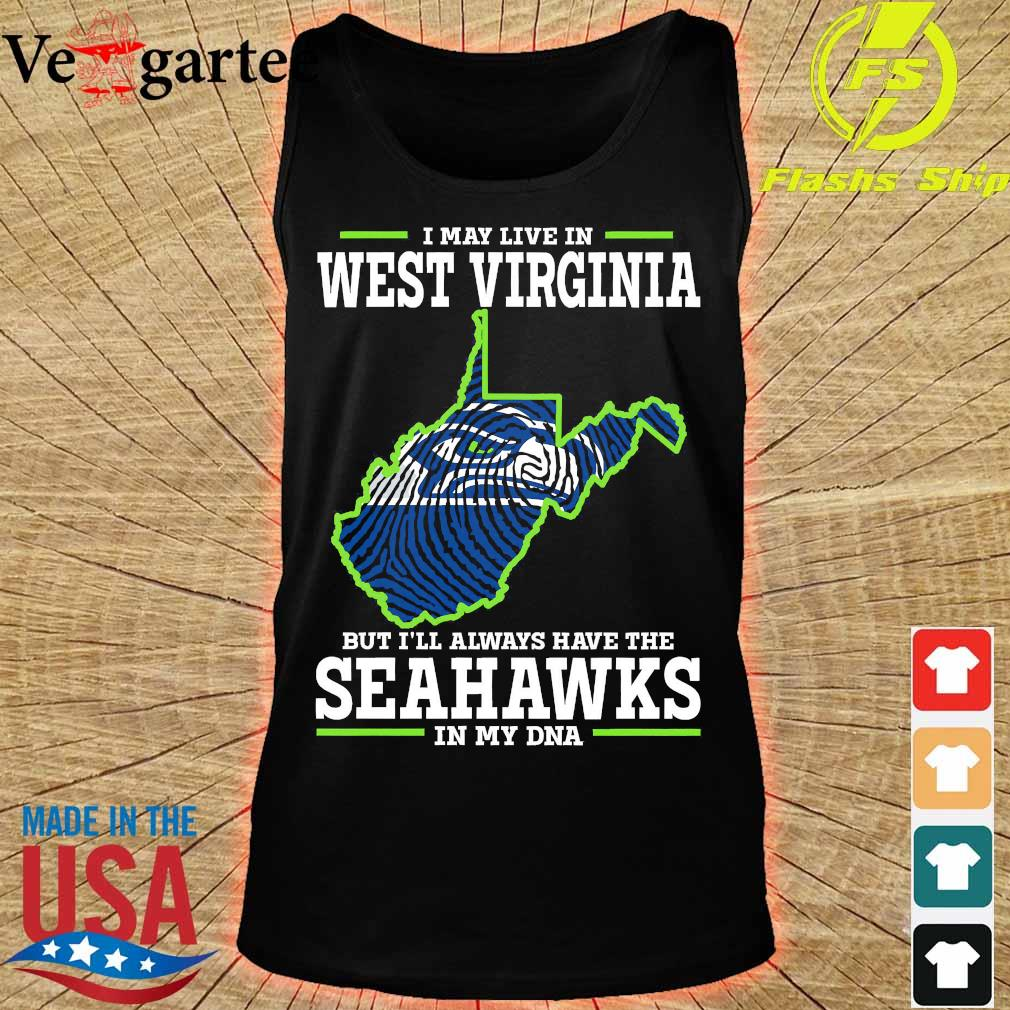 I may live in West Virginia but I'll always have the Seahawks in my DNA s tank top