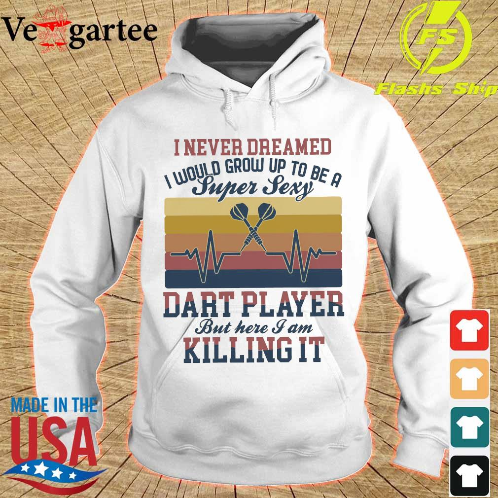 I never dreamed I would grow up to be a super sexy dart player but here I am killing it vintage s hoodie