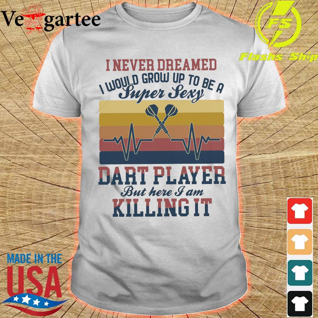 I never dreamed I would grow up to be a super sexy dart player but here I am killing it vintage shirt