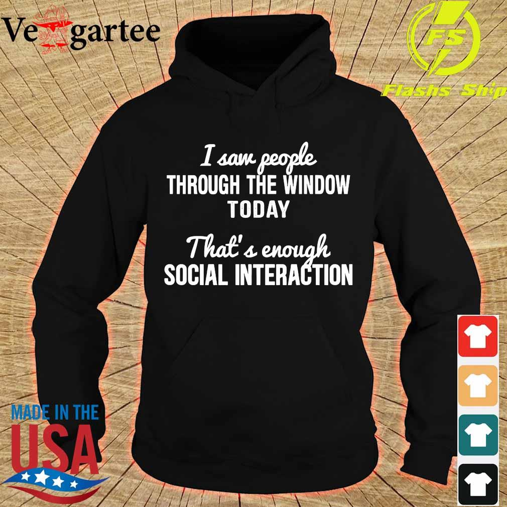 I saw people through the window today that's enough social interaction s hoodie