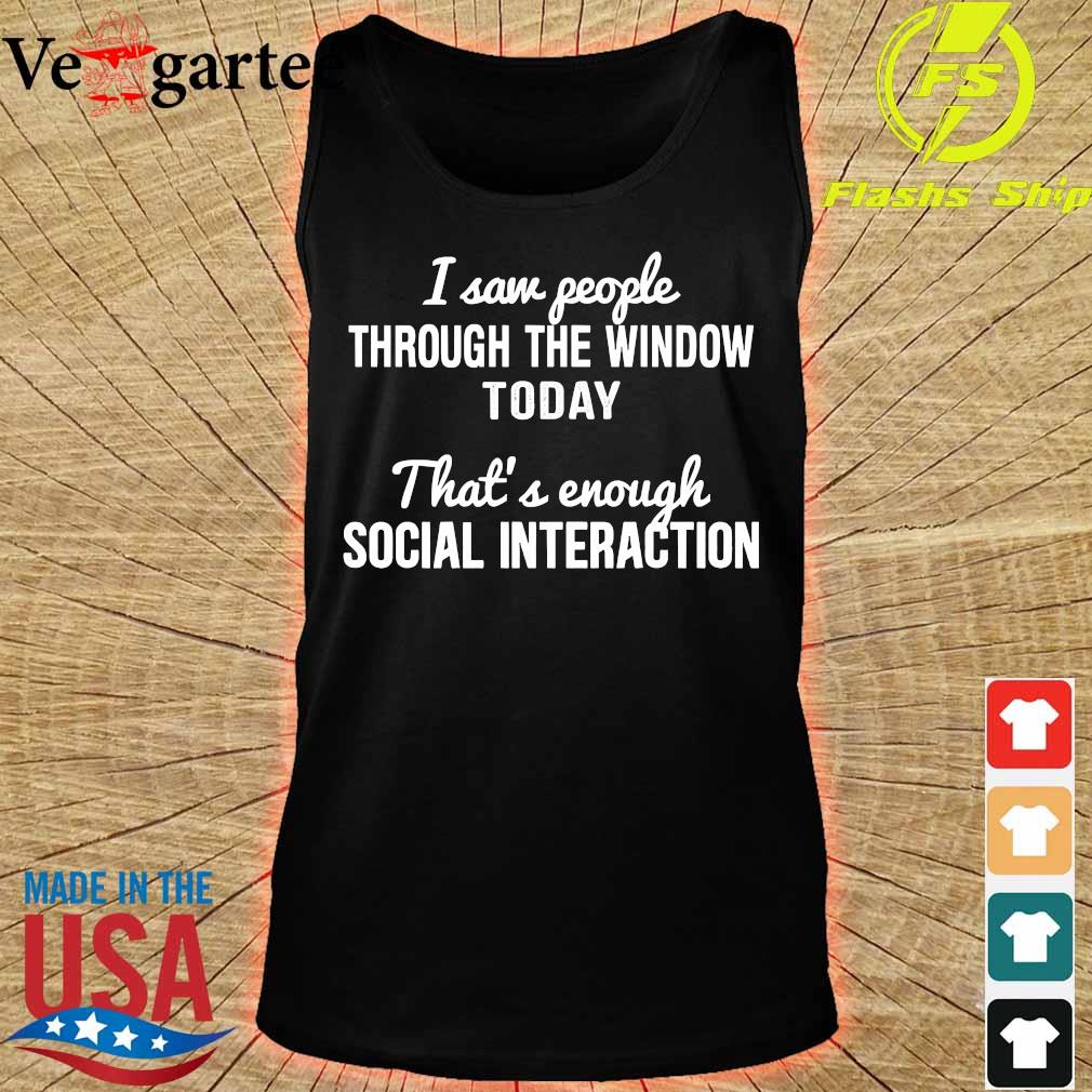 I saw people through the window today that's enough social interaction s tank top