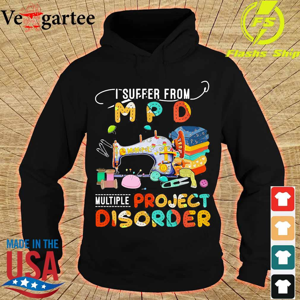I suffer from MPD multiple project disorder s hoodie