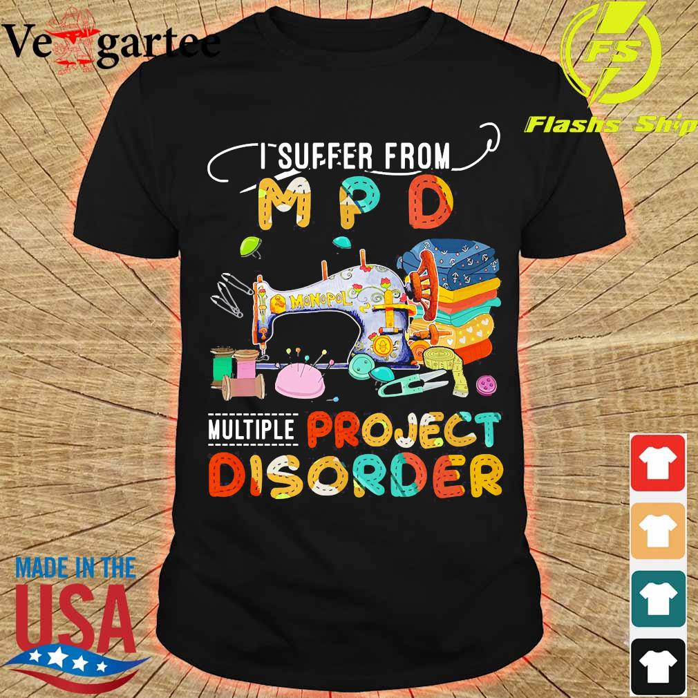 I suffer from MPD multiple project disorder shirt