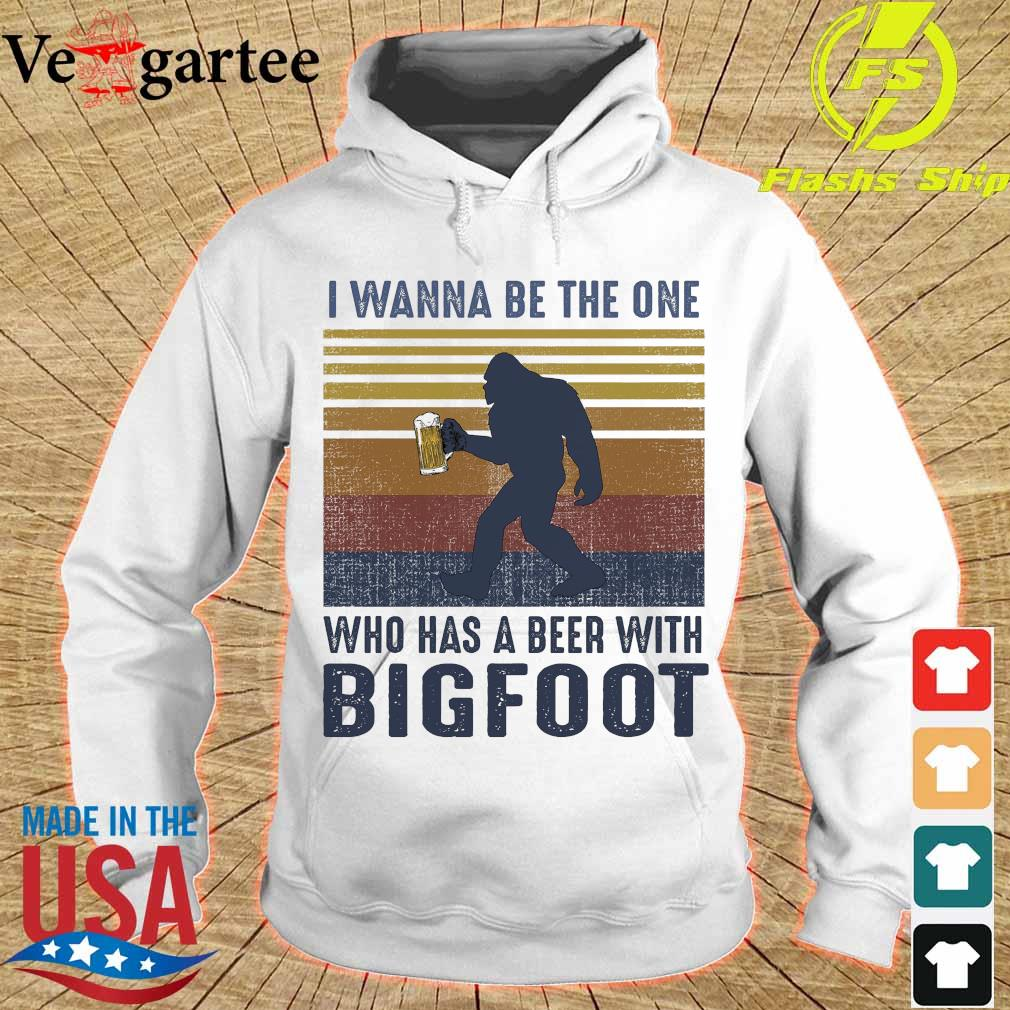 I wanna be the one who has a beer with Bigfoot vintage s hoodie