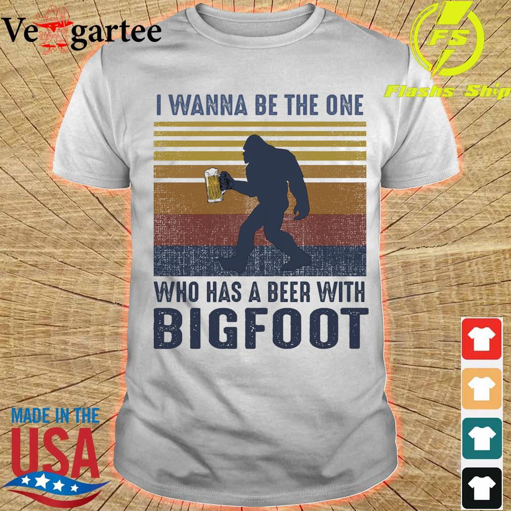 I wanna be the one who has a beer with Bigfoot vintage shirt