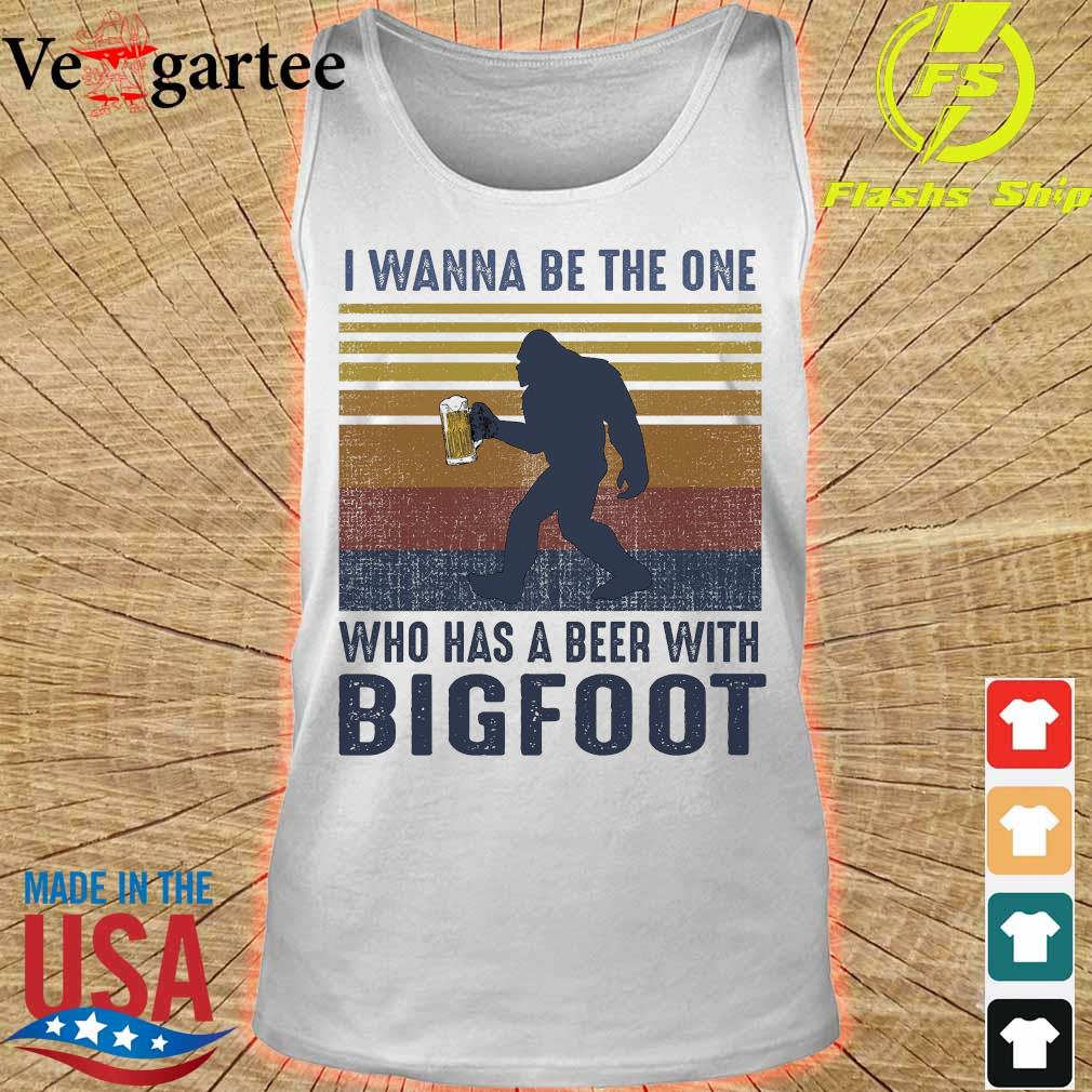 I wanna be the one who has a beer with Bigfoot vintage s tank top