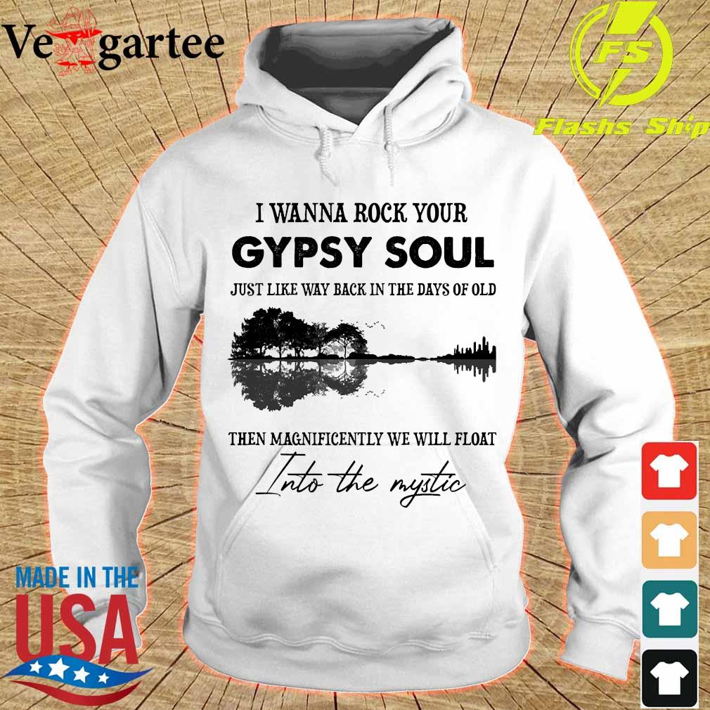 I wanna rock your gypsy soul just like way back in the days of old then magnificently we will float into the mystic guitar s hoodie