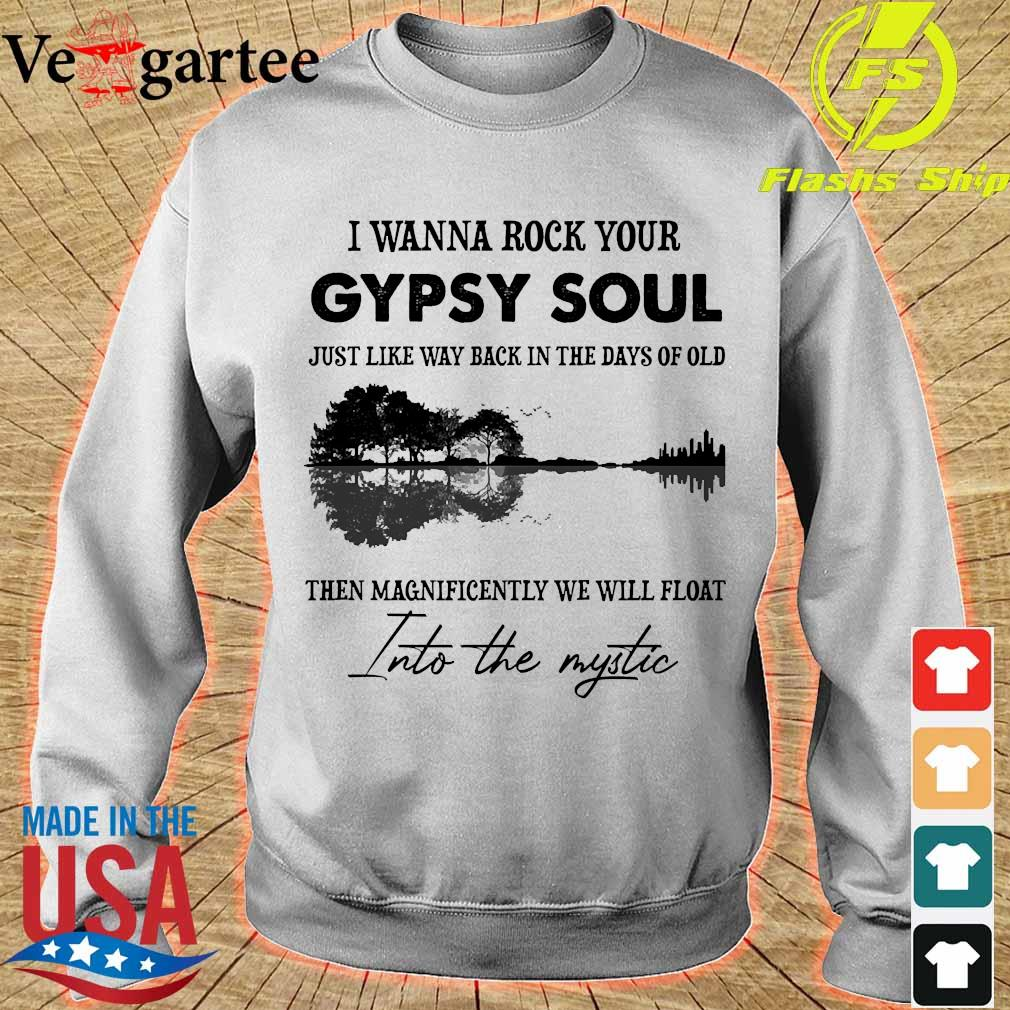 I wanna rock your gypsy soul just like way back in the days of old then magnificently we will float into the mystic guitar s sweater