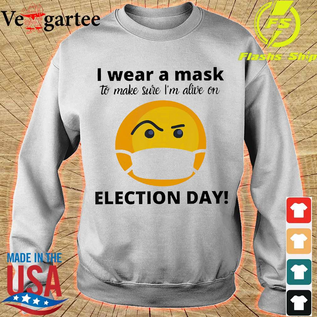 I wear a mask to make sure I'm alive on Election day s sweater