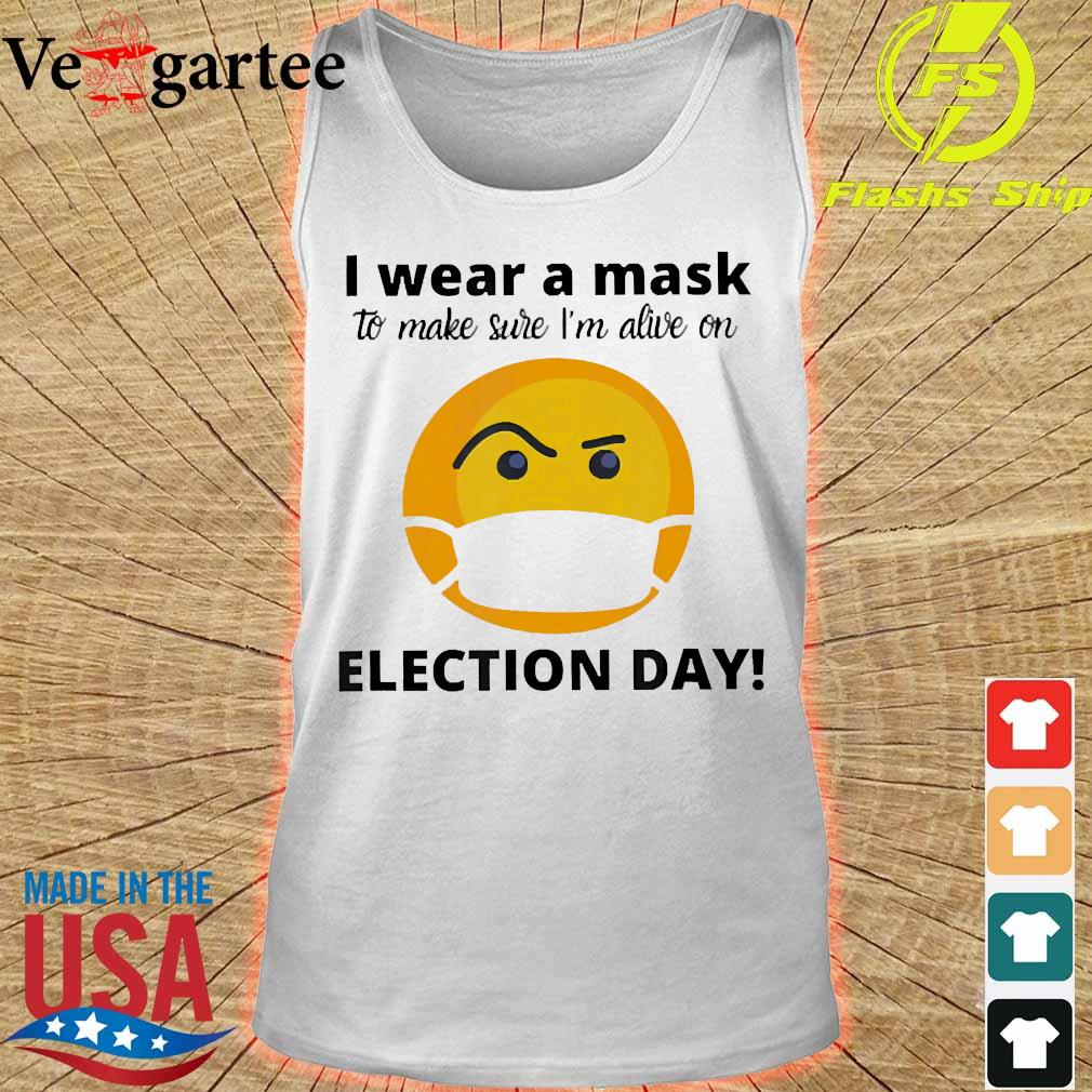 I wear a mask to make sure I'm alive on Election day s tank top