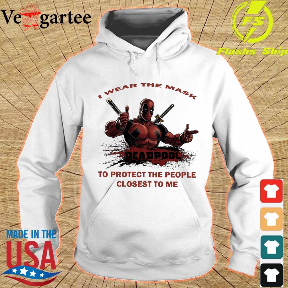 I wear the mask Deadpool to protect the people closest to me s hoodie