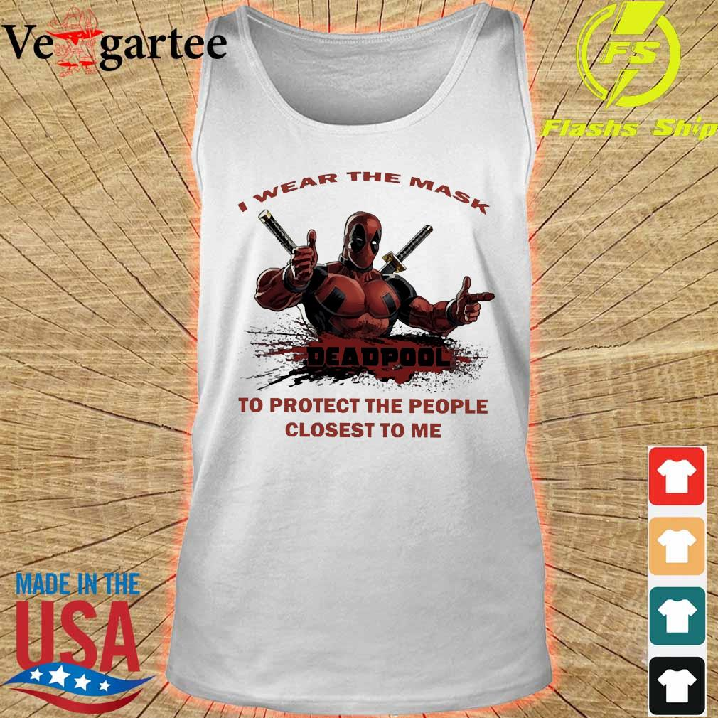 I wear the mask Deadpool to protect the people closest to me s tank top