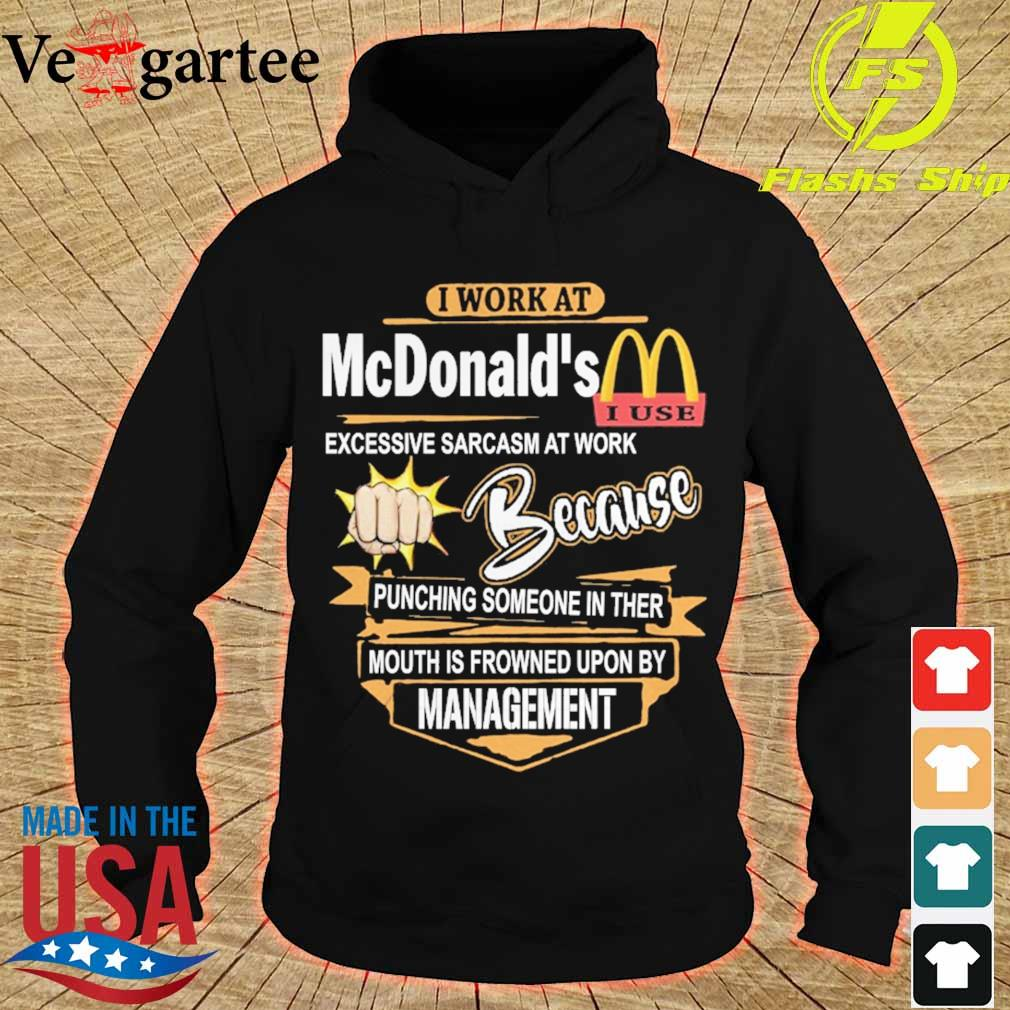I work at McDonald's Excessive sarcasm at work because pinching someone in ther mouth is frowned upon by management s hoodie