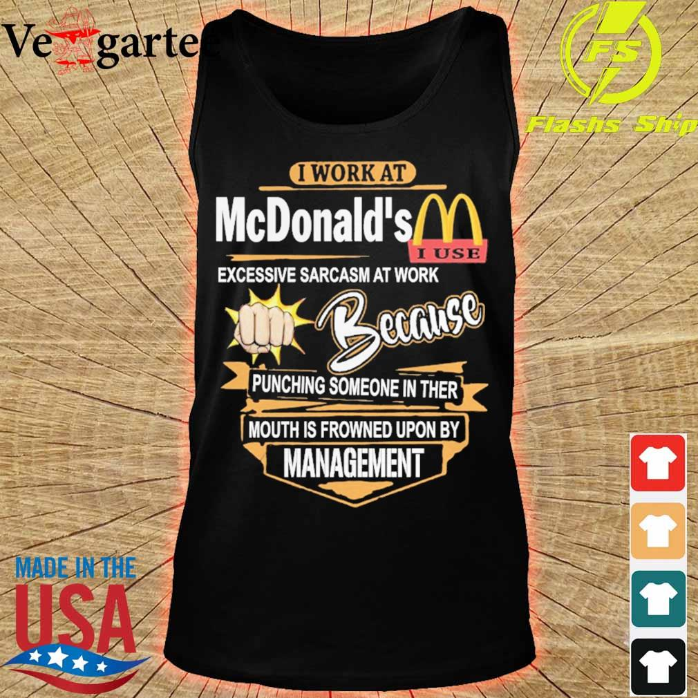 I work at McDonald's Excessive sarcasm at work because pinching someone in ther mouth is frowned upon by management s tank top