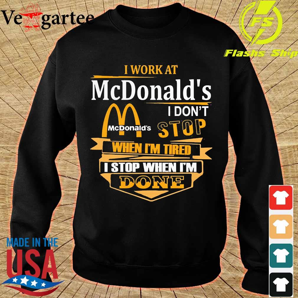 I work at McDonald's I don't stop when I'm tired I stop when I'm done s sweater