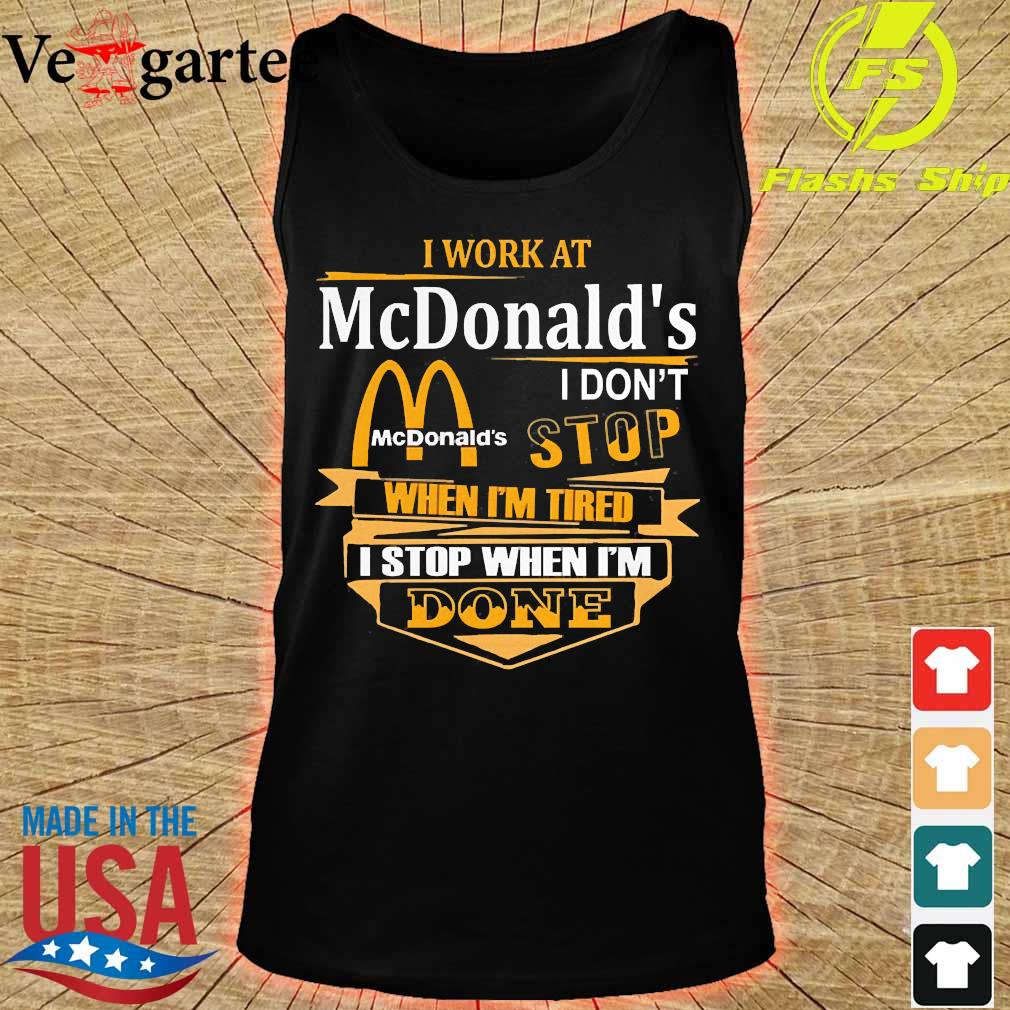 I work at McDonald's I don't stop when I'm tired I stop when I'm done s tank top
