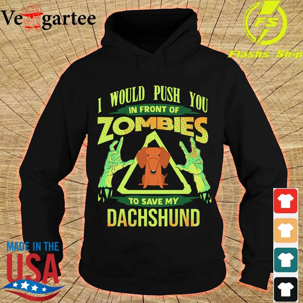 I would push You in front of zombies to save my dachshund s hoodie