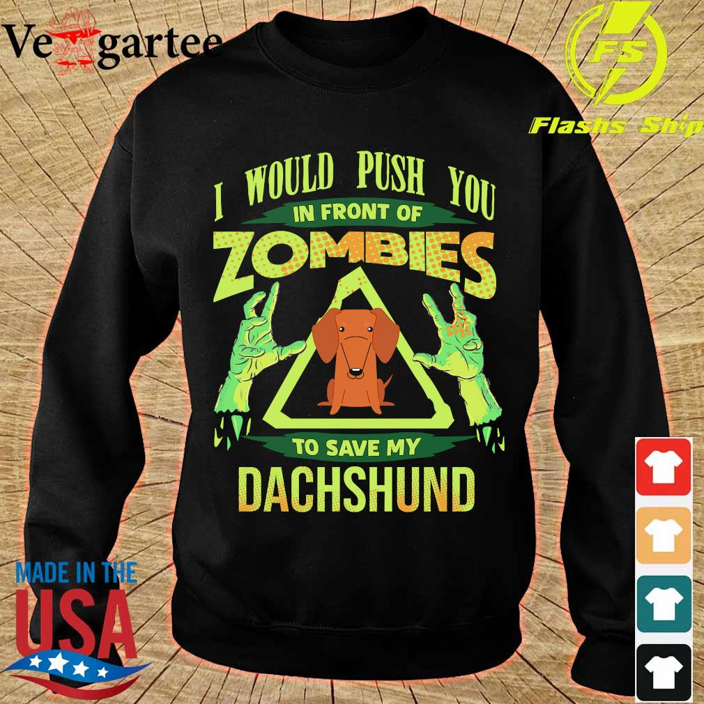 I would push You in front of zombies to save my dachshund s sweater
