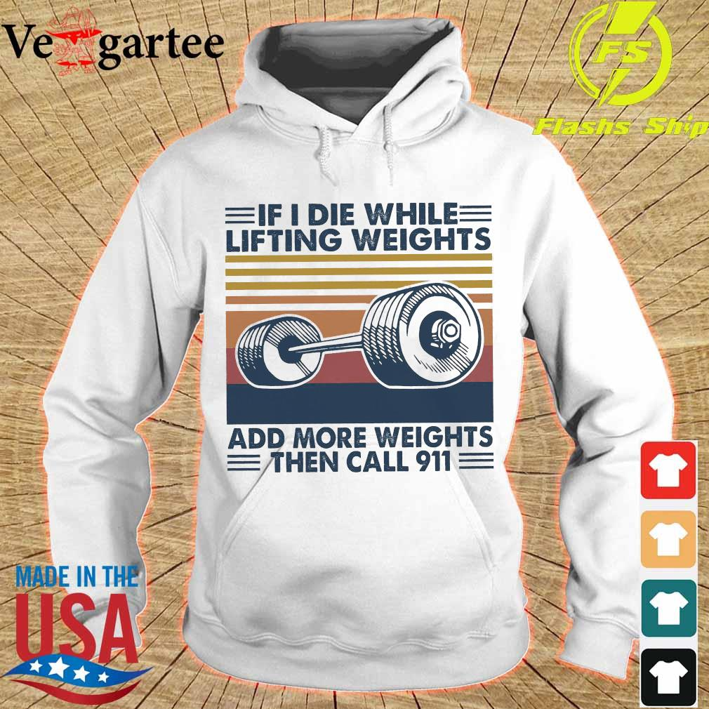 If I die while lifting weights add more weight then call 911 vintage s hoodie
