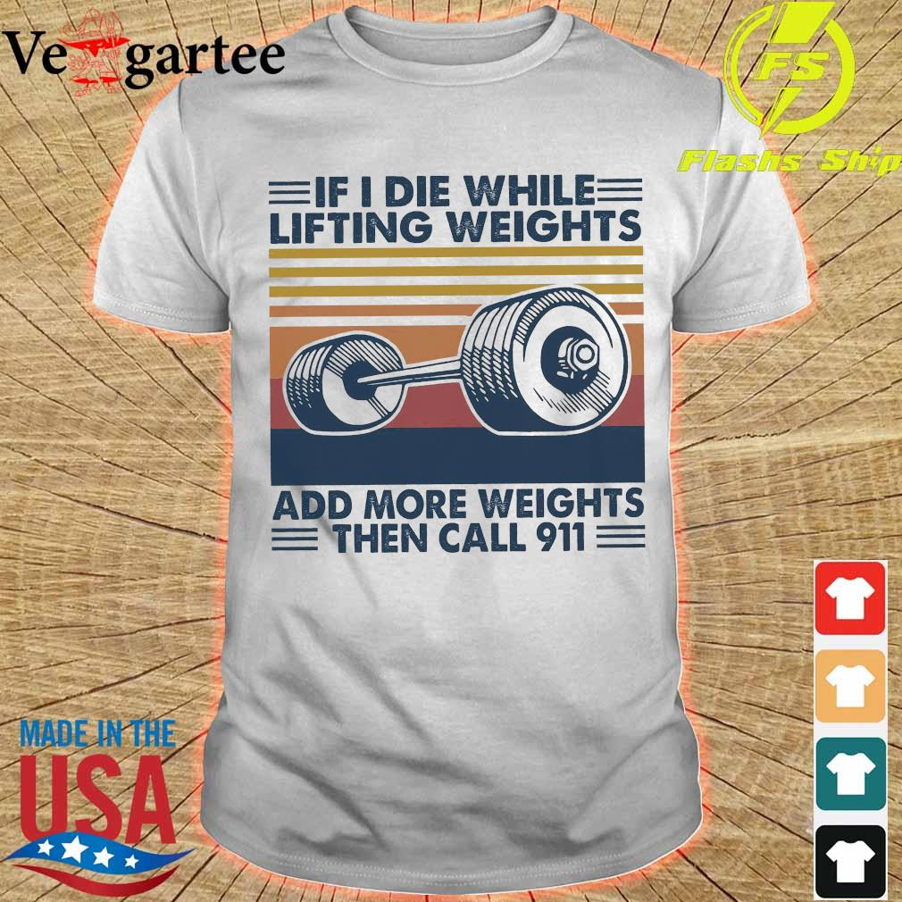 If I die while lifting weights add more weight then call 911 vintage shirt