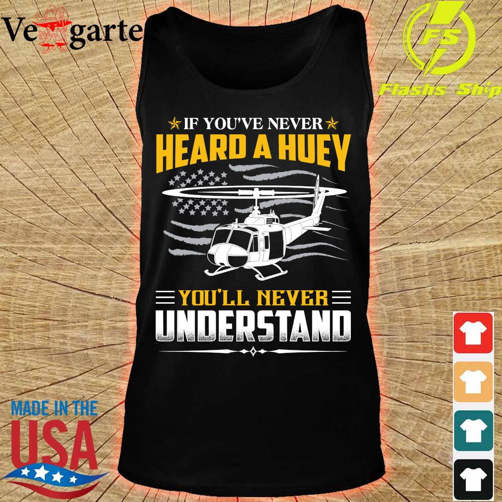 If You've never Heard a huey You'll never understand s tank top