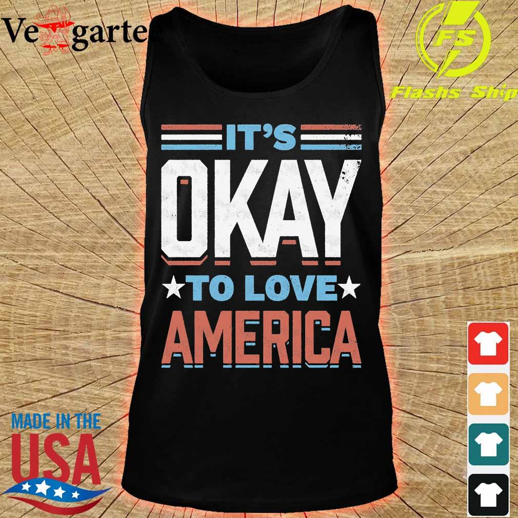 IT's okay to love America s tank top