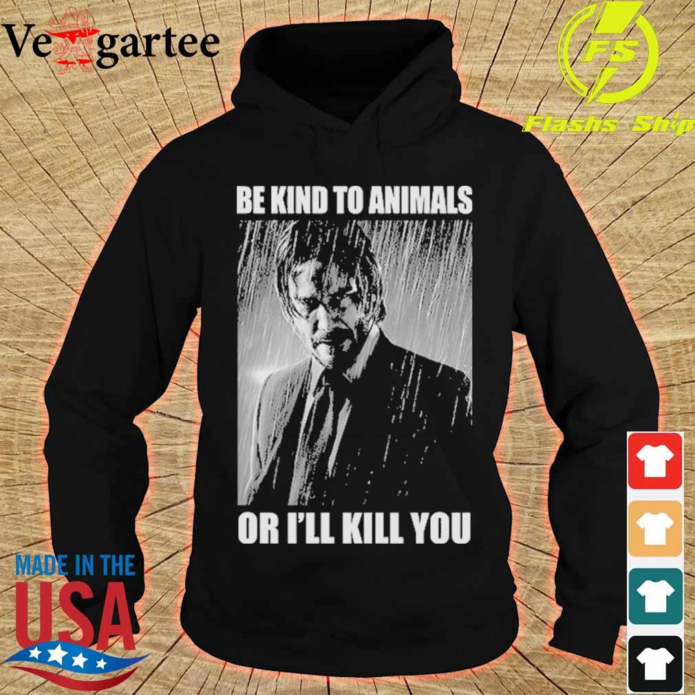 John Wick Be kind to animals or I'll kill you s hoodie