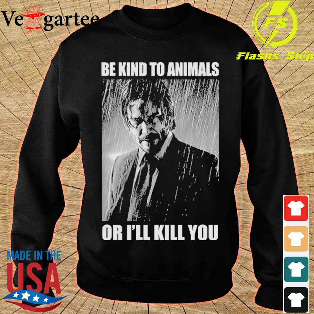 John Wick Be kind to animals or I'll kill you s sweater