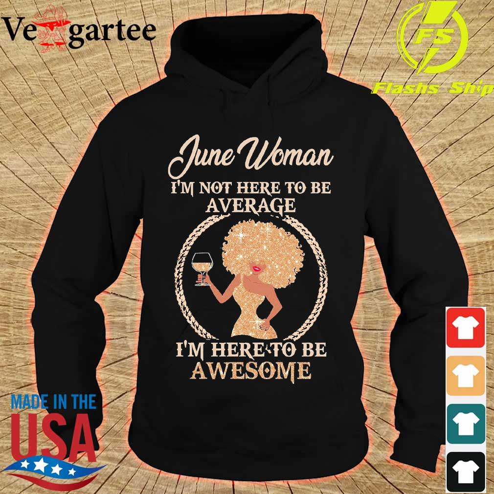 June woman I'm not here to be average I'm here to be awesome s hoodie