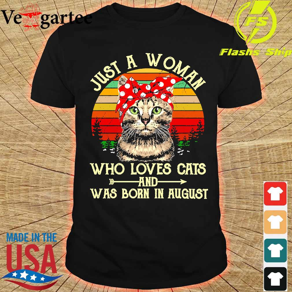 Just a woman who loves cats and was born in august vintage shirt