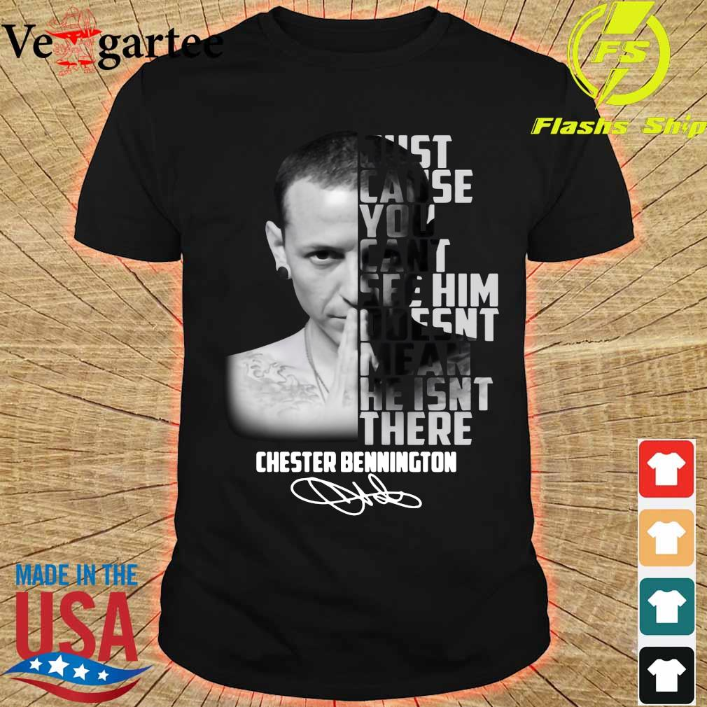 Just cause You cant see him doesn't mean He isn't there Chester Bennington signature shirt