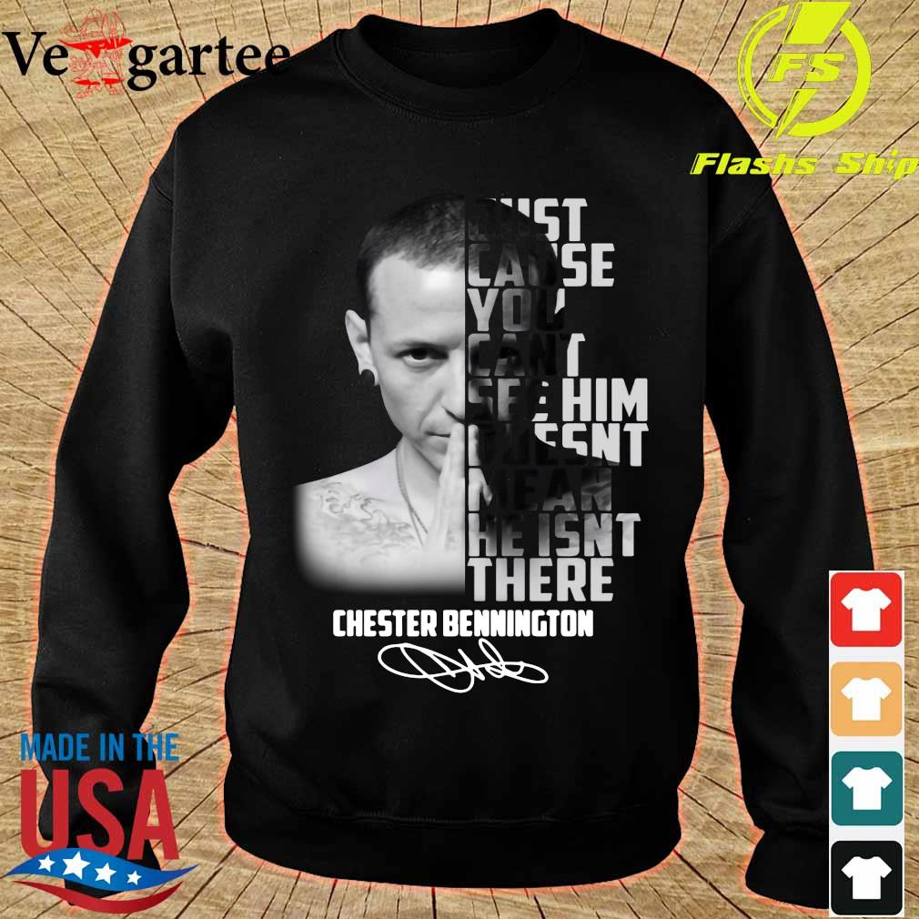 Just cause You cant see him doesn't mean He isn't there Chester Bennington signature s sweater