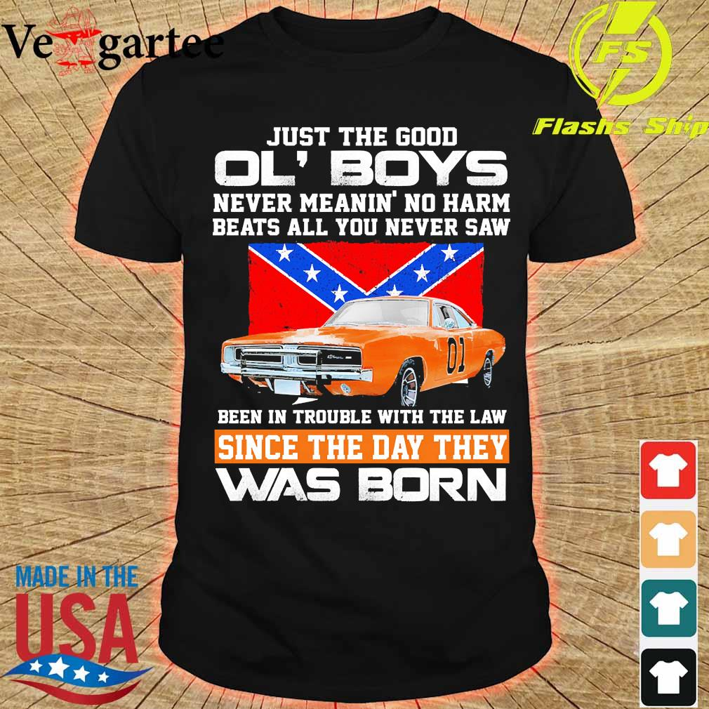Just the good Ol' Boys never meanin' no harm beats all You never saw been in Trouble with the law since the day They was born shirt