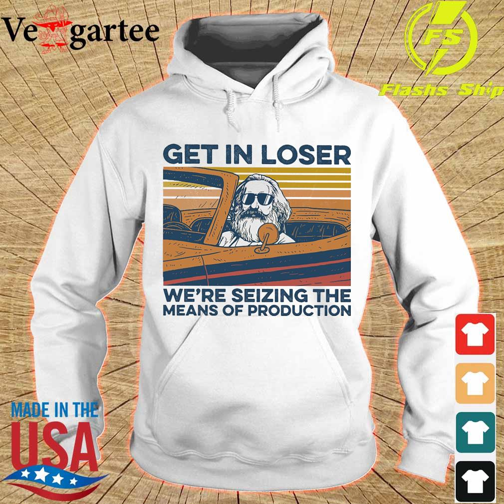 Karl Marx Get in loser We're seizing the means of production vintage s hoodie
