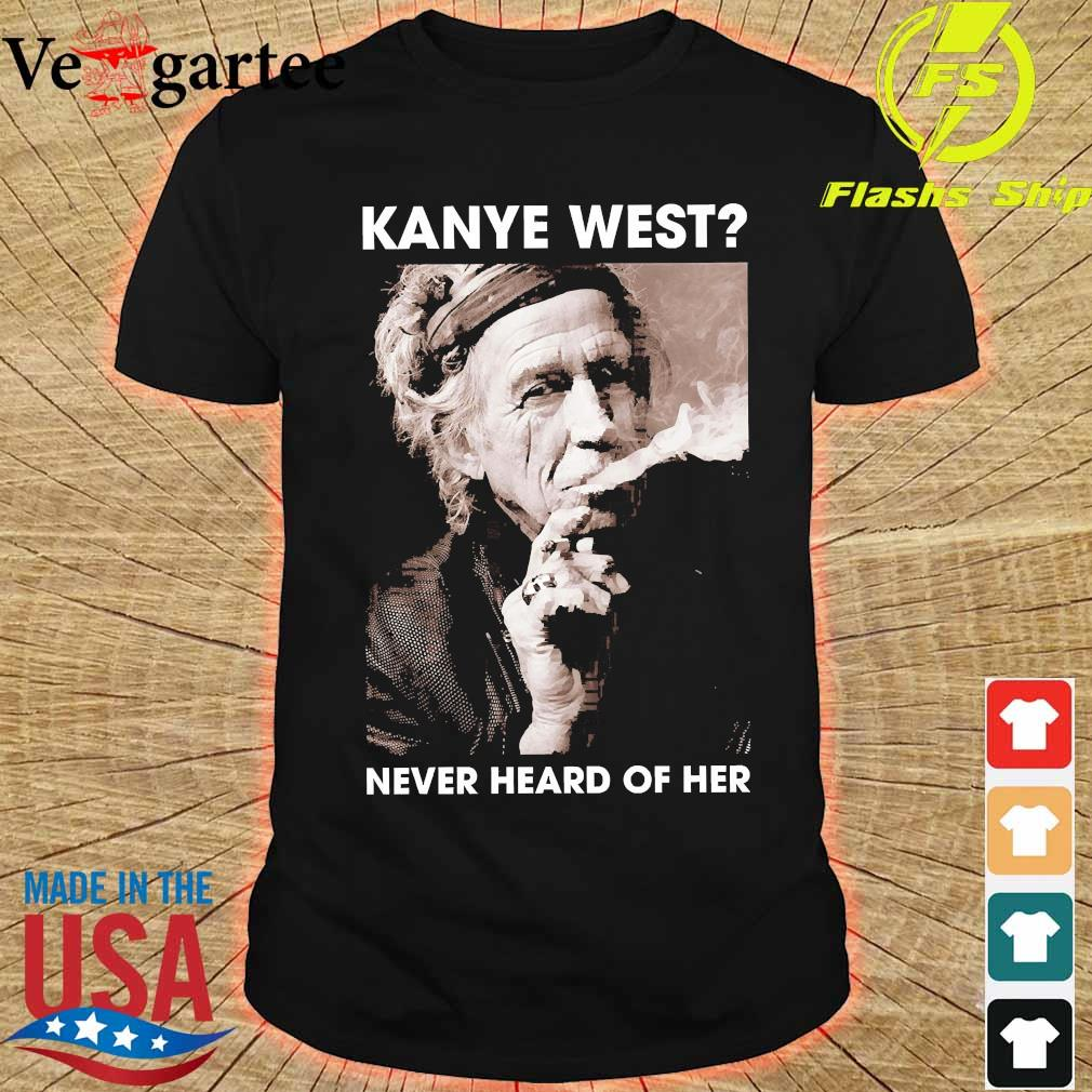 Keith Richards Kanye west never heard of her shirt