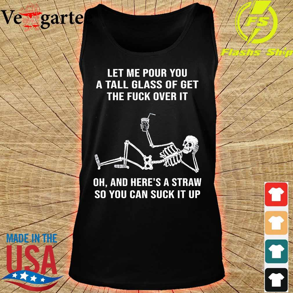 Let me pour You a tall glass of get the fuck over it s tank top