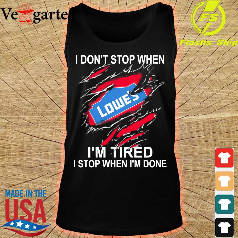 Lowe's I don't stop when I'm tired I stop when I'm done s tank top